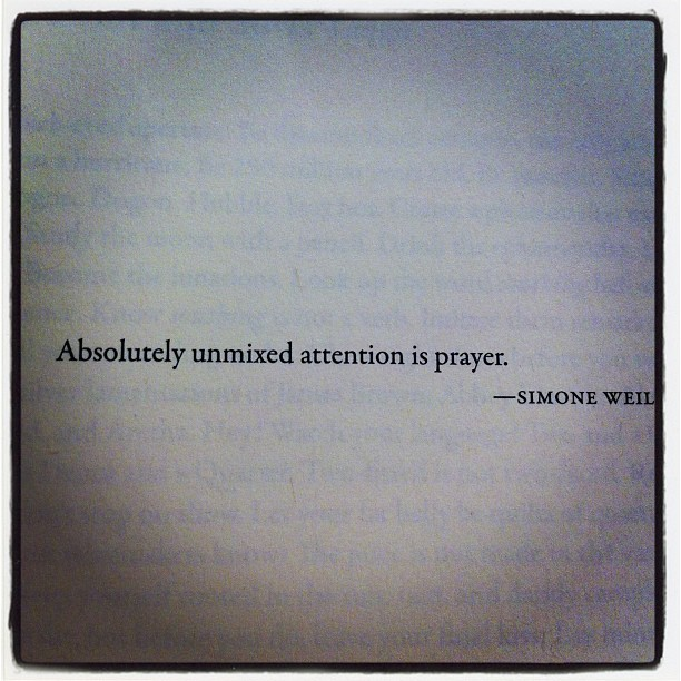 Absolutely unmixed attention is prayer
